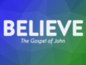 Believe: The Gospel of John